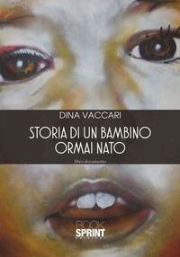 Storia di un bambino ormai nato - Vaccari Dina - wuz.it