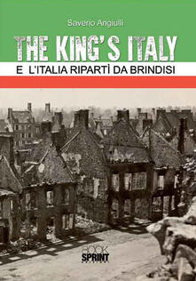 The King's Italy. E l'Italia ripartì da Brindisi - Saverio Angiulli - copertina