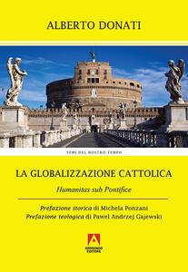 La globalizzazione cattolica. Humanitas sub pontefice