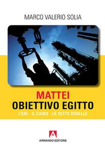 Mattei, obiettivo Egitto. L'ENI, Il Cairo, Le Sette Sorelle
