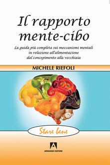 Il rapporto mente-cibo. La guida più completa sui meccanismi mentali in relazione allalimentazione dal concepimento alla vecchiaia.pdf