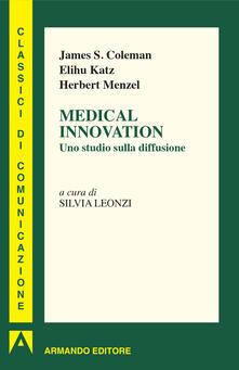 Medical innovation. Uno studio sulla diffusione - James S. Coleman,Elihu Katz,Herbert Menzel,S. Leonzi - ebook