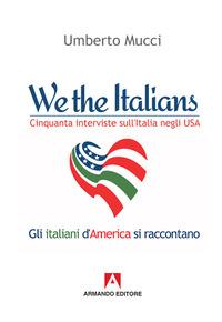 We the italian. Cinquanta interviste sull'Italia negli USA - Mucci Umberto - wuz.it