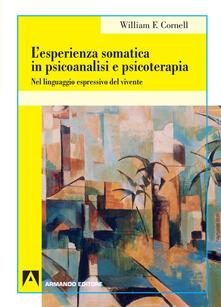 L' esperienza somatica in psicoanalisi e psicoterapia. Nel linguaggio espressivo del vivente - William F. Cornell - copertina