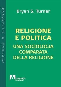 Religione e politica. Una sociologia comparata della religione