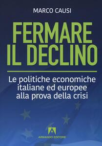 Fermare il declino. Le politiche economiche italiane ed europee alla prova della crisi