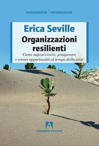 Organizzazioni resilienti. Come sopravvivere, prosperare e creare opportunità al tempo della crisi