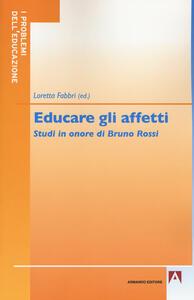 Educare gli affetti. Studi in onore di Bruno Rossi