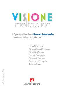 Ristorantezintonio.it Visione molteplice. L'opera audiovisiva di Hermes Intermedia Image