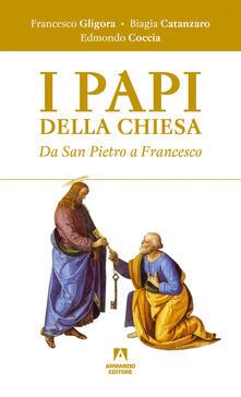 I papi della chiesa. Da san Pietro a Francesco - Biagia Catanzaro,Edmondo Coccia,Francesco Gligora - ebook