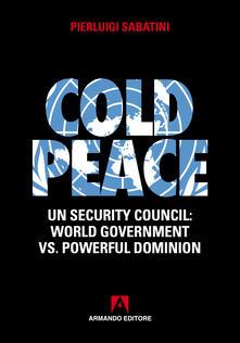 Cold peace. UN security council: world goverment vs. powerful domnion - Pierluigi Sabatini - ebook