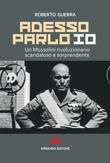 Adesso parlo io. Un Mussolini rivoluzionario, scandaloso e sorprendente - Roberto Guerra - copertina