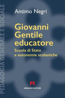 Giovanni Gentile educatore. Scuola di Stato e autonomie scolastiche.pdf