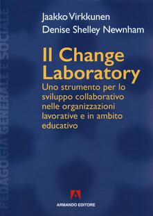Il change laboratory. Uno strumento per lo sviluppo collaborativo nelle organizzazioni lavorative e in ambito educativo.pdf