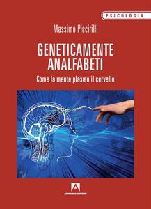Libro Geneticamente analfabeti. Come la mente plasma il cervello Massimo Piccirilli