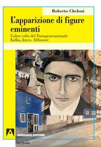 Libro L' apparizione di figure eminenti. L'altro volto del transgenerazionale. Kafka, Joyce, Althusser Roberto Cheloni