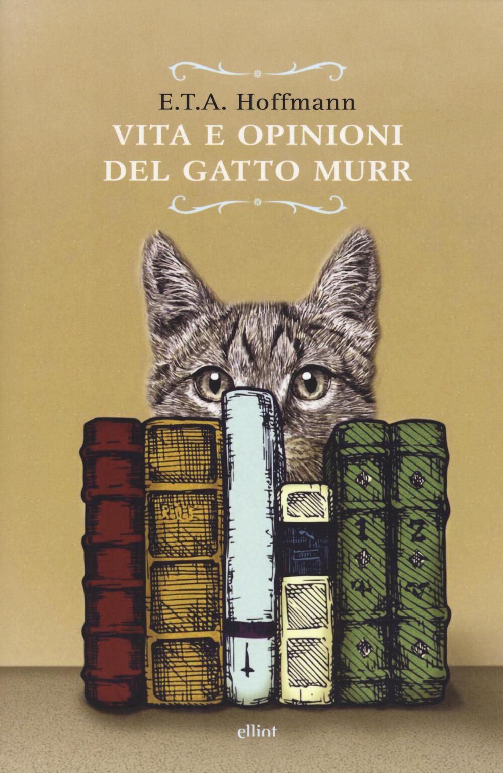 Vita e opinioni del gatto Murr - Ernst T. Hoffmann - Libro - Elliot ...