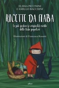 Ricette da fiaba. Le più gustose (e originali) ricette delle fiabe popolari - Bacchini Camillo Piccinini Elissa - wuz.it