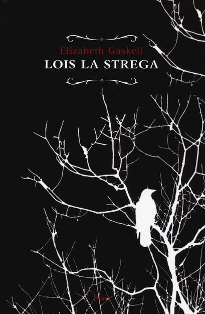 Lois la strega - Elizabeth Gaskell - Libro - Elliot - Raggi   IBS
