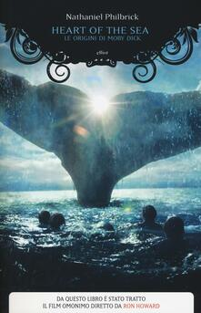 Heart of the sea. Le origini di Moby Dick - Nathaniel Philbrick - copertina
