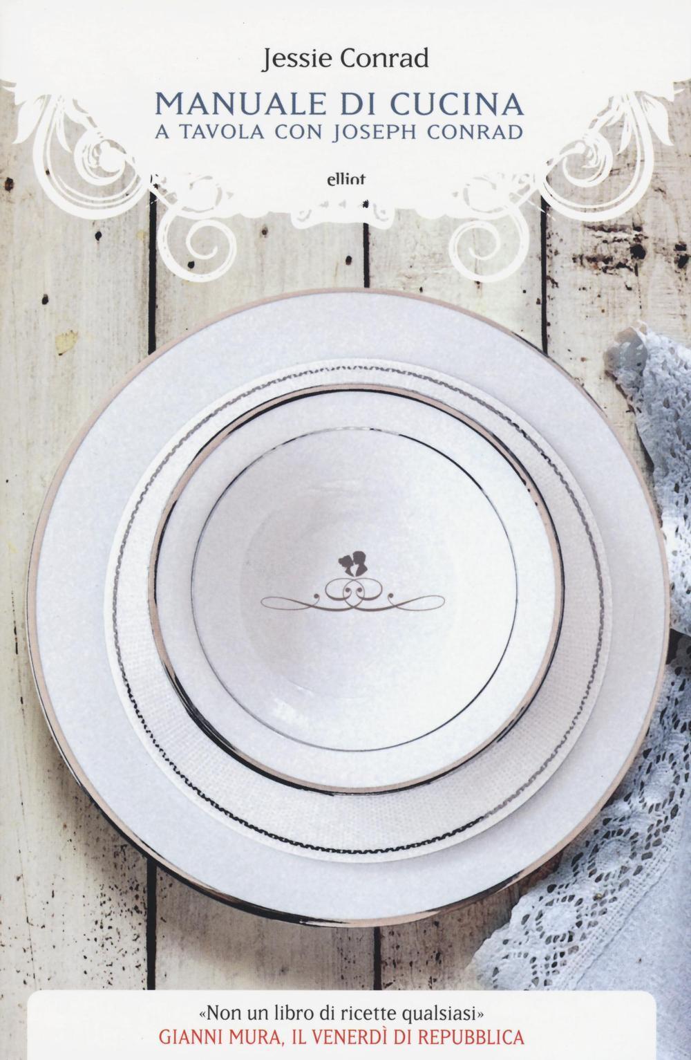 Manuale di cucina a tavola con joseph conrad jessie conrad libro elliot manubri ibs - Manuale di cucina professionale pdf ...