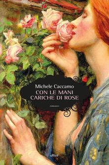 Con le mani cariche di rose - Michele Caccamo - ebook