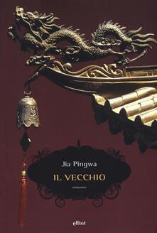 Il vecchio - Pingwa Jia - copertina