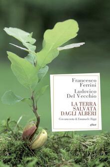 La terra salvata dagli alberi - Francesco Ferrini,Ludovico Del Vecchio - copertina