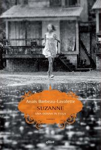 Suzanne. Una donna in fuga - Barbeau-Lavalette Anaïs - wuz.it