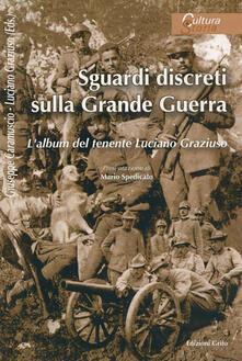 Sguardi discreti sulla Grande Guerra. L'album del tenente Luciano Graziuso