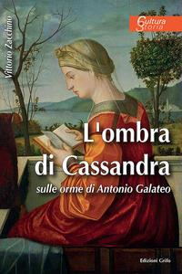 L' ombra di Cassandra. Sulle orme di Antonio Galateo