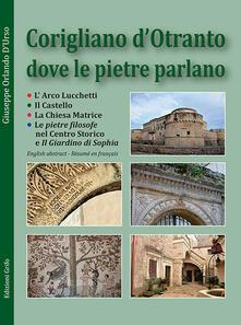 Corigliano d'Otranto dove le pietre parlano. Ediz. italiana, inglese e francese