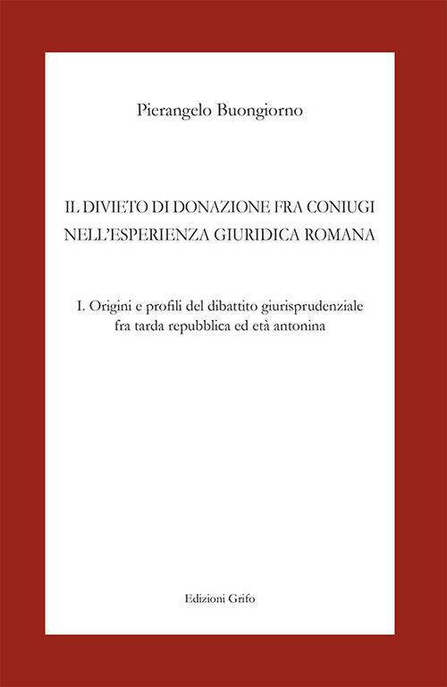 Il divieto di donazione fra coniugi nellesperienza giuridica romana ...