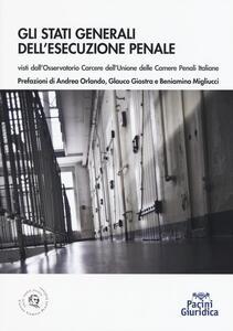 Stati generali dell'esecuzione penale. Visti dall'Osservatorio carcere dell'Unione delle Camere penali italiane