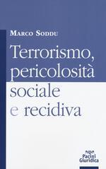 Terrorismo, pericolosità sociale e recidiva