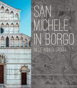 San Michele in Borgo. Mille anni di storia