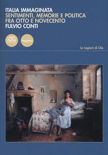 Capturtokyoedition.it Italia immaginata. Sentimenti, memorie e politica fra Otto e Novecento Image