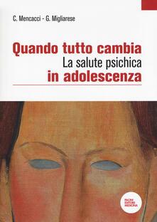 Quando tutto cambia. La salute psichica in adolescenza - Claudio Mencacci,Giovanni Migliarese - copertina