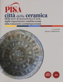 Pisa città della ceramica. Mille anni di economia e d'arte,dalle importazioni mediterraneealle creazioni contemporanee. Ediz. a colori - copertina