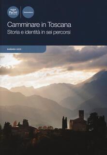 Festivalpatudocanario.es Camminare in Toscana. Storia e identità in sei percorsi Image