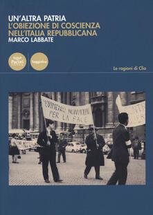 Milanospringparade.it Un' altra patria. L'obiezione di coscienza nell'Italia repubblicana Image