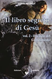 Il libro segreto di Gesù. Vol. 2: tempo del compimento, Il..pdf