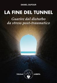 La La fine del tunnel. Guarire dal disturbo da stress post-traumatico - Dufour Daniel - wuz.it