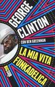 Libro La mia vita funkadelica George Clinton Ben Greenman