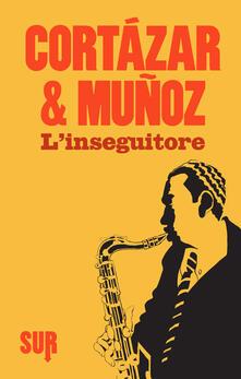 L' inseguitore - Ilide Carmignani,Julio Cortázar,José Muñoz - ebook