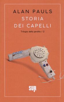 Storia dei capelli. Trilogia della perdita. Vol. 2 - Alan Pauls - copertina