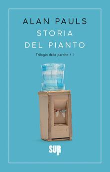 Storia del pianto. Trilogia della perdita. Vol. 1 - Maria Nicola,Alan Pauls - ebook