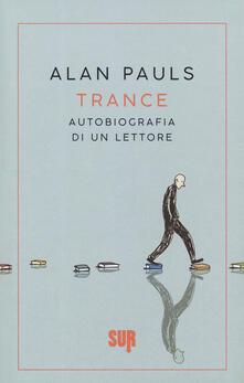 Trance. Autobiografia di un lettore - Alan Pauls - copertina