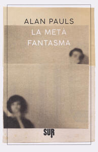 Libro La metà fantasma Alan Pauls