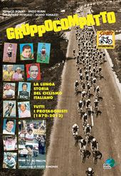 Gruppocompatto. La lunga storia del ciclismo italiano. Tutti i protagonisti (1870-2012)